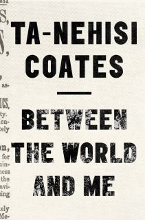 "7. ""Between the World and Me"", Ta-Nehisi Coates (2015)"