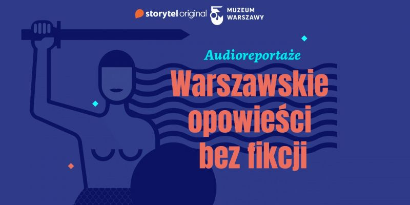 Audioreportaże. Warszawskie opowieści bez fikcji - szczegóły nowego projektu Storytela