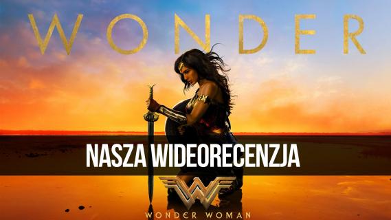 Wonder Woman – nasza wideorecenzja