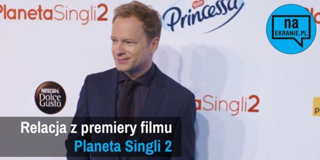 Planeta Singli 2 – relacja z uroczystej premiery. Zobacz rozmowy z aktorami