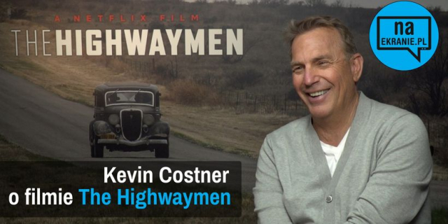 Kevin Costner o The Highwaymen i Bodyguard 2 [WIDEO WYWIAD]
