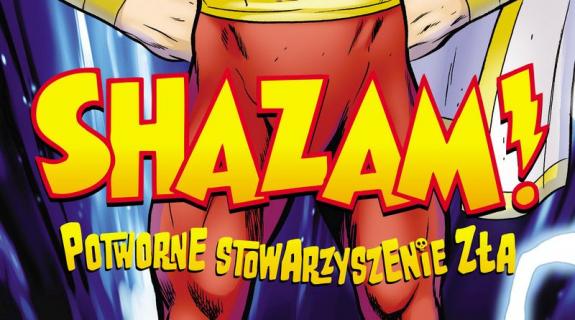 Shazam! Potworne stowarzyszenie zła - recenzja komiksu