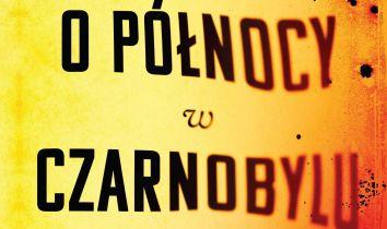 O północy w Czarnobylu: przeczytaj fragment reportażu