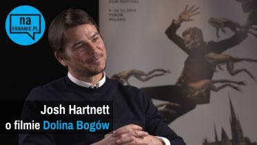 Josh Hartnett o filmie Dolina Bogów [VIDEO]