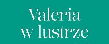 Valeria w lustrze: przeczytaj fragment powieści obyczajowej