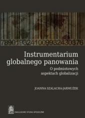 Instrumentarium globalnego panowania. O podmiotowych aspektach globalizacji