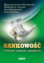 Bankowość, instytucje, operacje, zarządzanie