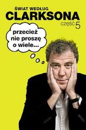Świat według Clarksona 5: Przecież nie proszę o wiele…