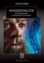 Neandertalczyk. W poszukiwaniu zaginionych genomów