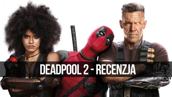 Deadpool 2 – wideorecenzja